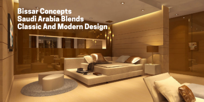 bissar concepts Bissar Concepts Blends Classic And Modern Creating Luxury! Bissar Concepts Saudi Arabias Contribute Towards Classic and Modern Design 420x210  Home Bissar Concepts Saudi Arabias Contribute Towards Classic and Modern Design 420x210